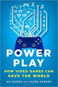 Book Cover - Power Play - How Video Games Can Save The World by Asi Burk and Laura Parker